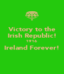 Victory to the Irish Republic! 1916 Ireland Forever!  - Personalised Poster A4 size