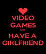 VIDEO GAMES OR HAVE A GIRLFRIEND - Personalised Poster A4 size