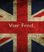 Vier Frnd.    - Personalised Poster A4 size