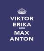 VIKTOR ERIKA BOB MAX ANTON - Personalised Poster A4 size