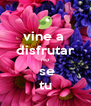 vine a  disfrutar  no   se tu - Personalised Poster A4 size