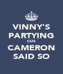 VINNY'S PARTYING COS CAMERON SAID SO - Personalised Poster A4 size