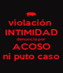 violación  INTIMIDAD denuncia por ACOSO ni puto caso - Personalised Poster A4 size