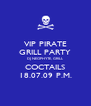 VIP PIRATE GRILL PARTY DJ NEOPHYTE, GRILL COCTAILS 18.07.09 P.M. - Personalised Poster A4 size