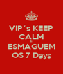 VIP´s KEEP CALM E ESMAGUEM OS 7 Days - Personalised Poster A4 size
