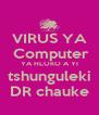 VIRUS YA  Computer YA HLOKO A YI tshunguleki DR chauke - Personalised Poster A4 size