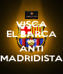 VISCA EL BARCA AND ANTI MADRIDISTA - Personalised Poster A4 size