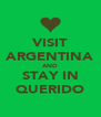 VISIT ARGENTINA AND STAY IN QUERIDO - Personalised Poster A4 size