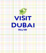 VISIT DUBAI NOW   - Personalised Poster A4 size