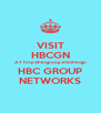 VISIT HBCGN AT http://hbcgroup.info/hbcgn HBC GROUP NETWORKS - Personalised Poster A4 size