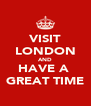 VISIT LONDON AND HAVE A  GREAT TIME - Personalised Poster A4 size