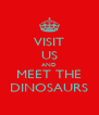 VISIT US AND MEET THE DINOSAURS - Personalised Poster A4 size