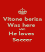 Vitone berisa Was here  AND He loves  Soccer - Personalised Poster A4 size
