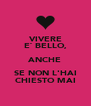 VIVERE E` BELLO, ANCHE SE NON L'HAI CHIESTO MAI - Personalised Poster A4 size