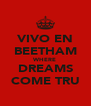 VIVO EN BEETHAM WHERE DREAMS COME TRU - Personalised Poster A4 size