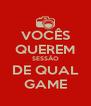 VOCÊS QUEREM SESSÃO DE QUAL GAME - Personalised Poster A4 size