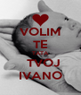 VOLIM TE TATA   TVOJ IVANO - Personalised Poster A4 size