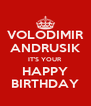 VOLODIMIR ANDRUSIK IT'S YOUR  HAPPY BIRTHDAY - Personalised Poster A4 size