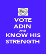 VOTE ADIN AND KNOW HIS STRENGTH - Personalised Poster A4 size