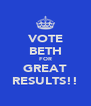 VOTE BETH FOR GREAT RESULTS!! - Personalised Poster A4 size