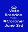 Vote Brandon  Martin  #Coroner June 3rd - Personalised Poster A4 size