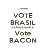 VOTE BRASIL CONSCIENTE Vote BACON - Personalised Poster A4 size