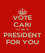 VOTE CARI TO BE A PRESIDENT FOR YOU - Personalised Poster A4 size