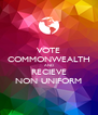 VOTE COMMONWEALTH AND RECIEVE NON UNIFORM - Personalised Poster A4 size