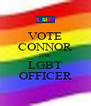VOTE CONNOR FOR LGBT OFFICER - Personalised Poster A4 size