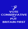 VOTE CONSERVATIVE AND PUT  BRITAIN FIRST - Personalised Poster A4 size
