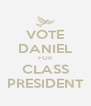 VOTE DANIEL FOR CLASS PRESIDENT - Personalised Poster A4 size