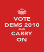 VOTE DEMS 2010 AND CARRY ON - Personalised Poster A4 size