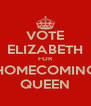 VOTE ELIZABETH FOR HOMECOMING QUEEN - Personalised Poster A4 size