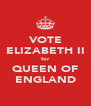 VOTE ELIZABETH II for QUEEN OF ENGLAND - Personalised Poster A4 size