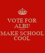VOTE FOR ALBI! AND MAKE SCHOOL COOL - Personalised Poster A4 size