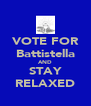 VOTE FOR Battistella AND STAY RELAXED - Personalised Poster A4 size