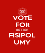 VOTE FOR BETTER FISIPOL UMY - Personalised Poster A4 size