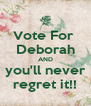 Vote For  Deborah AND you'll never regret it!! - Personalised Poster A4 size