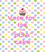 """Vote for  Isa its a  """"pISA"""" cake - Personalised Poster A4 size"""