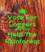 Vote For Loggers And We'll Help The Rainforest - Personalised Poster A4 size
