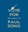 VOTE FOR Secretary '14 PAUL SONG - Personalised Poster A4 size