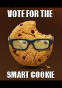 VOTE FOR THE SMART COOKIE - Personalised Poster A4 size