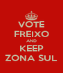 VOTE FREIXO AND KEEP ZONA SUL - Personalised Poster A4 size