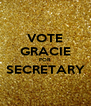 VOTE GRACIE FOR SECRETARY  - Personalised Poster A4 size