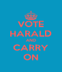 VOTE HARALD AND CARRY ON - Personalised Poster A4 size