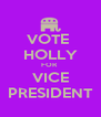 VOTE  HOLLY FOR  VICE PRESIDENT - Personalised Poster A4 size