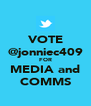 VOTE @jonniec409 FOR MEDIA and COMMS - Personalised Poster A4 size