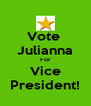 Vote  Julianna For Vice President! - Personalised Poster A4 size