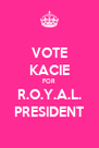 VOTE KACIE FOR R.O.Y.A.L. PRESIDENT - Personalised Poster A4 size