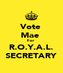 Vote  Mae  For  R.O.Y.A.L. SECRETARY - Personalised Poster A4 size